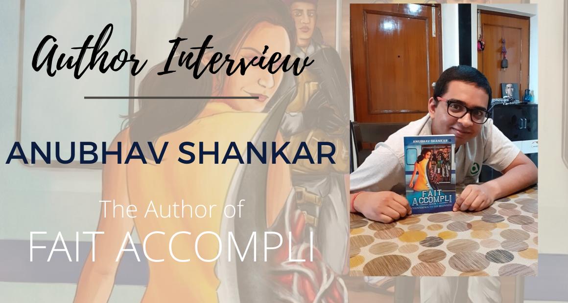 Author Interview: Anubhav Shankar   The Author of Fait Accompli