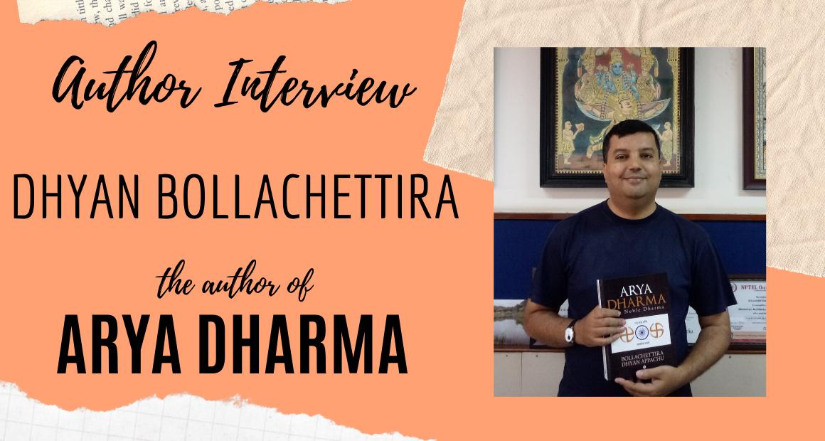 Author Interview Dhyan Bollachettira Author of Arya Dharma