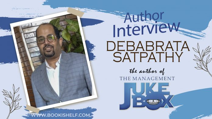 Author Interview - Debabrata Satpathy - author of The Management JukeBox