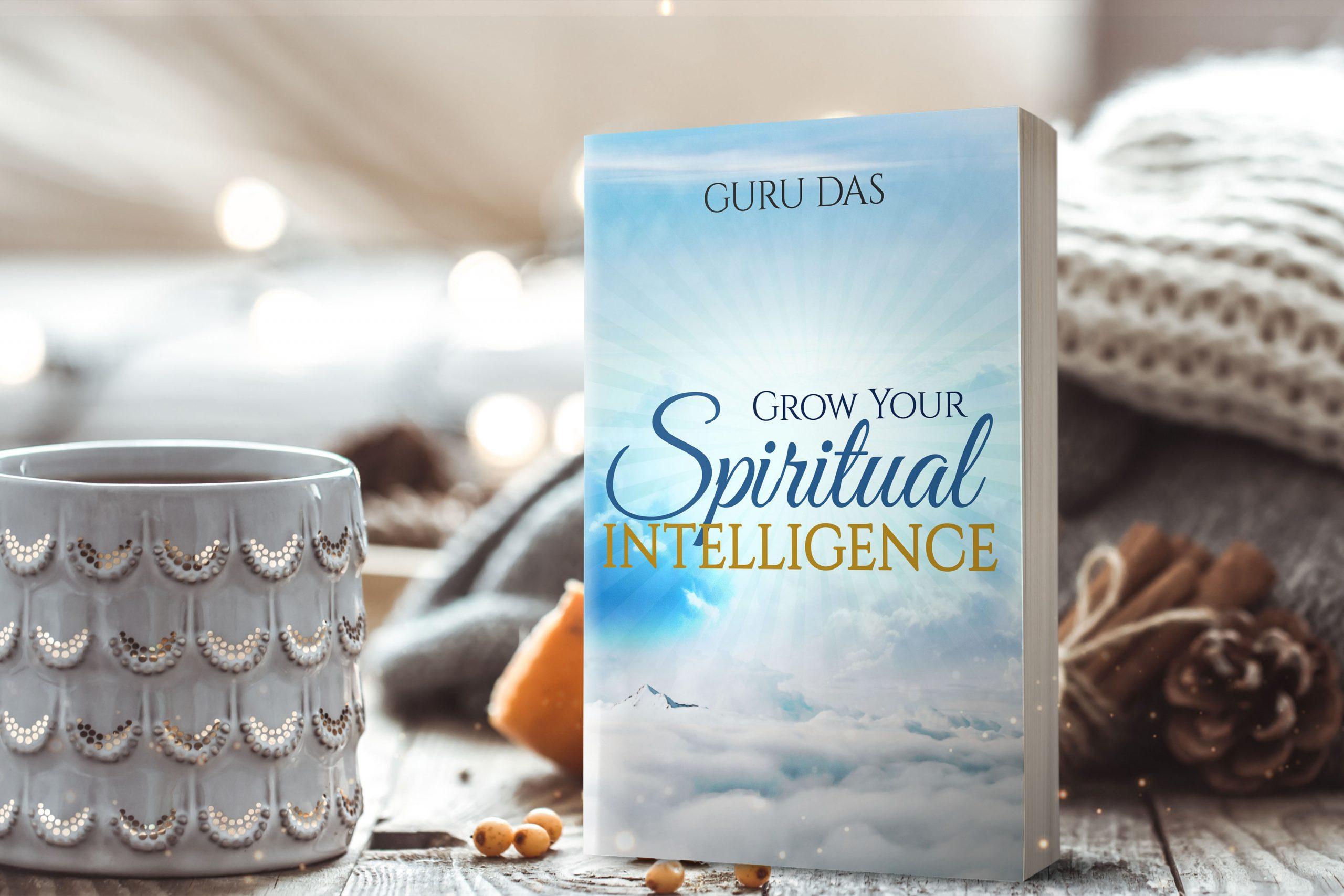 Grow Your Spiritual Intelligence by Guru Das