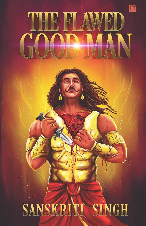 The Flawed Good Man by Sanskriti Singh