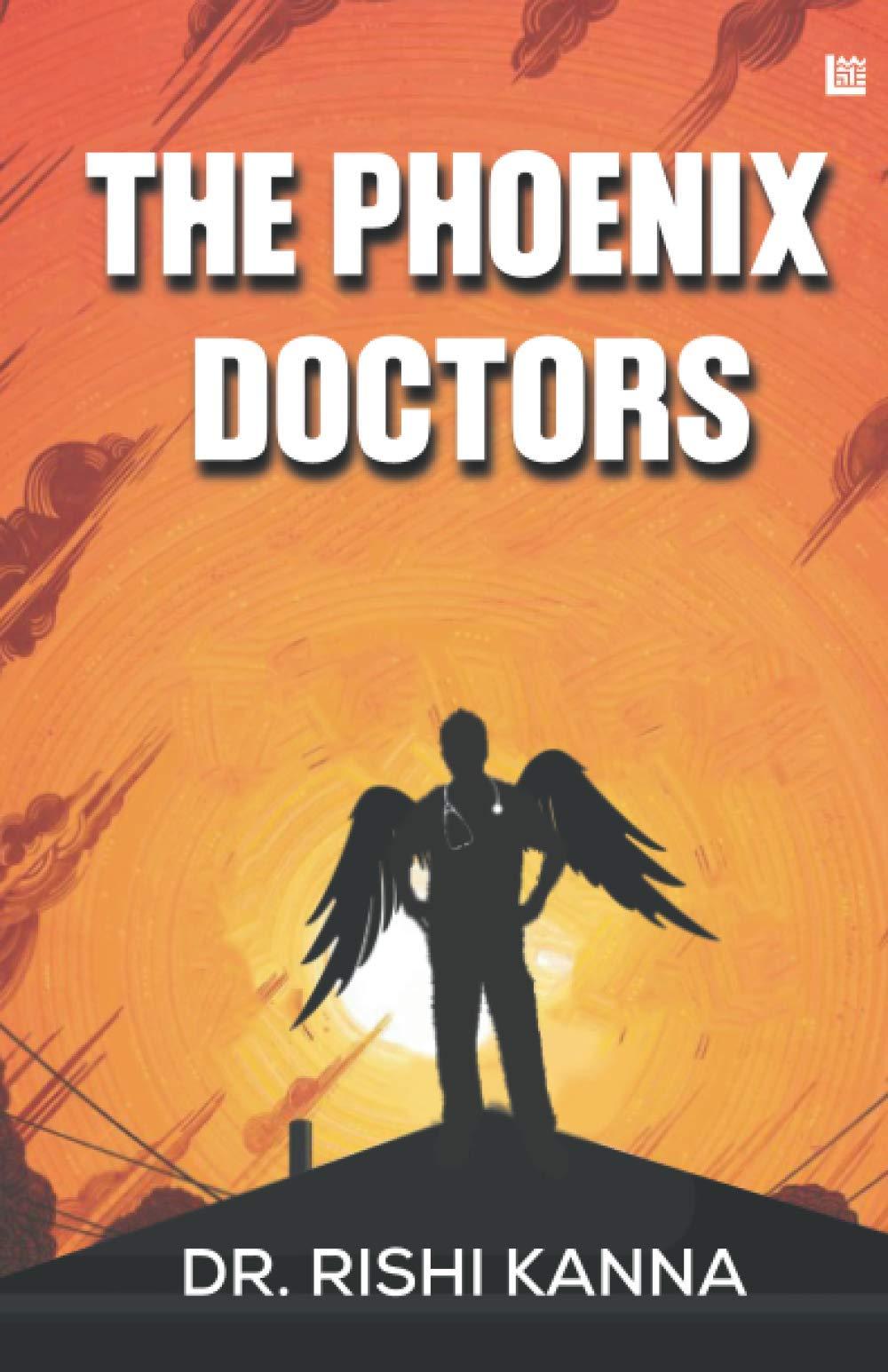The Phoenix Doctors by Dr Rishi Kanna