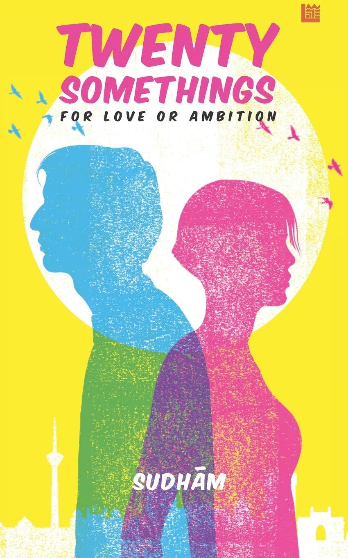 Twenty Somethings - For Love or Ambition by Sudham Ravinutala
