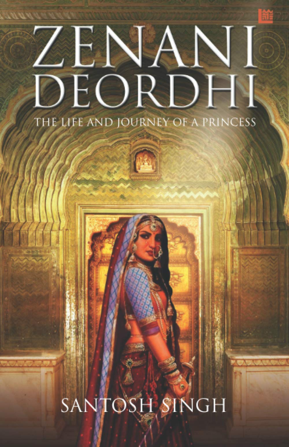 Zenani Deordhi - The Life and Journey of a Princess by Santosh Singh