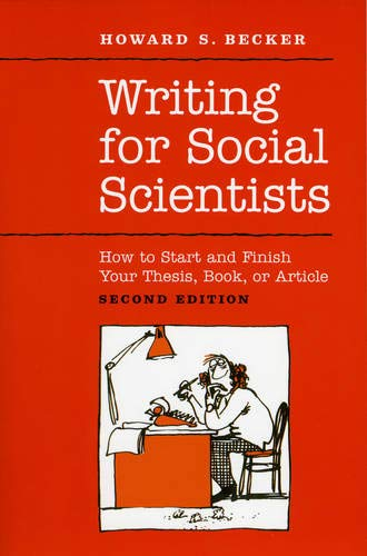 Writing for Social Scientists- How to Start and Finish Your Thesis, Book, or Article- Second Edition by Howard S. Becker