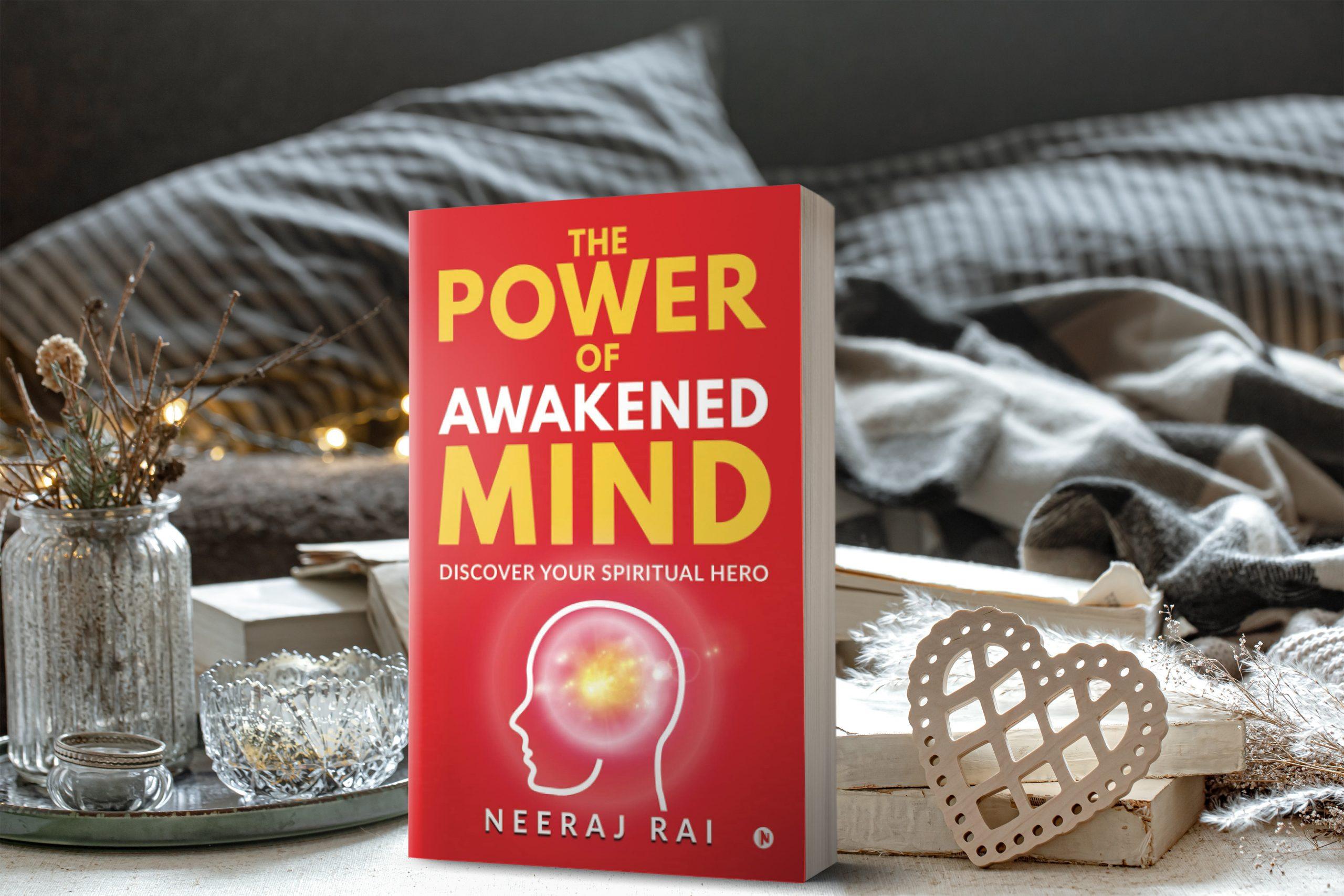 The Power Of Awakened Mind by Neeraj Rai